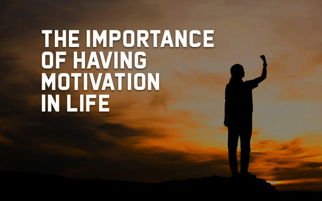 The Importance of Having Motivation in Life
