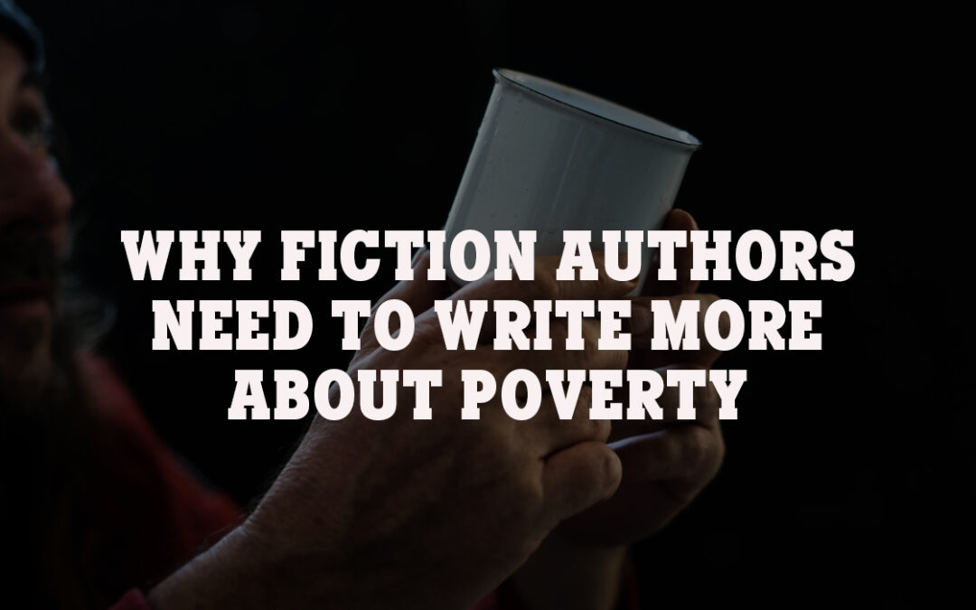 Why Fiction Authors Need to Write More about Poverty